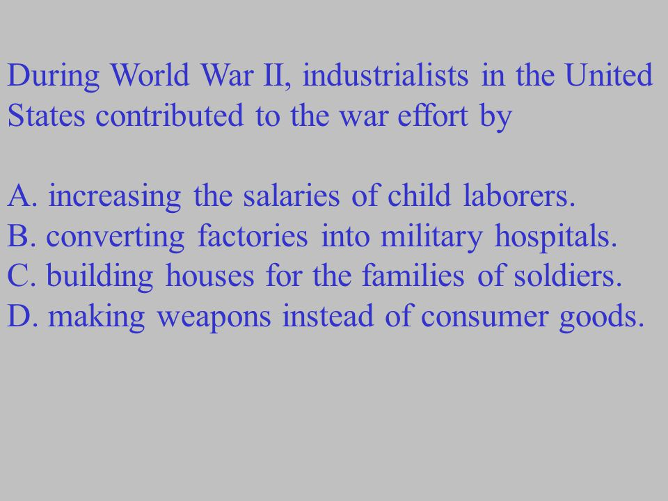 During World War II, industrialists in the United States contributed to the war effort by A.