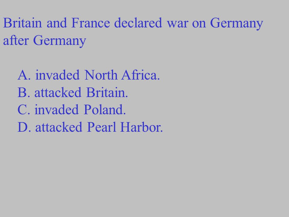 Britain and France declared war on Germany after Germany A.