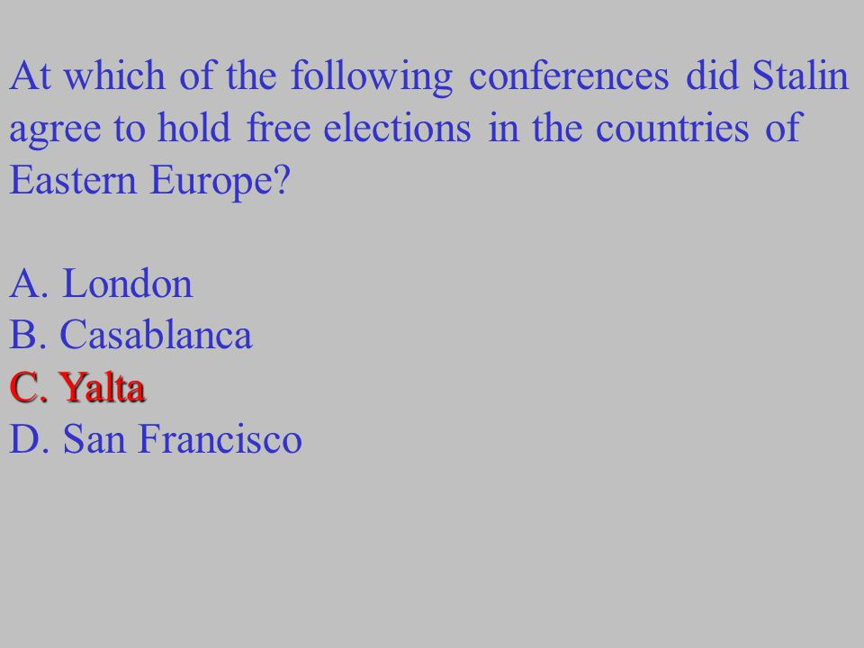 At which of the following conferences did Stalin agree to hold free elections in the countries of Eastern Europe.