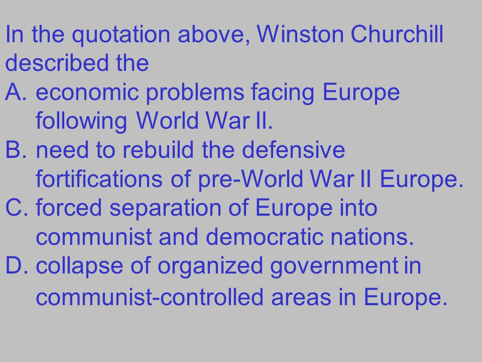In the quotation above, Winston Churchill described the A.economic problems facing Europe following World War II.