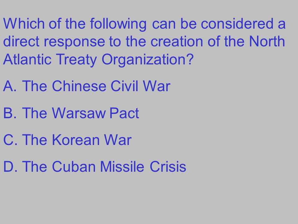 Which of the following can be considered a direct response to the creation of the North Atlantic Treaty Organization.