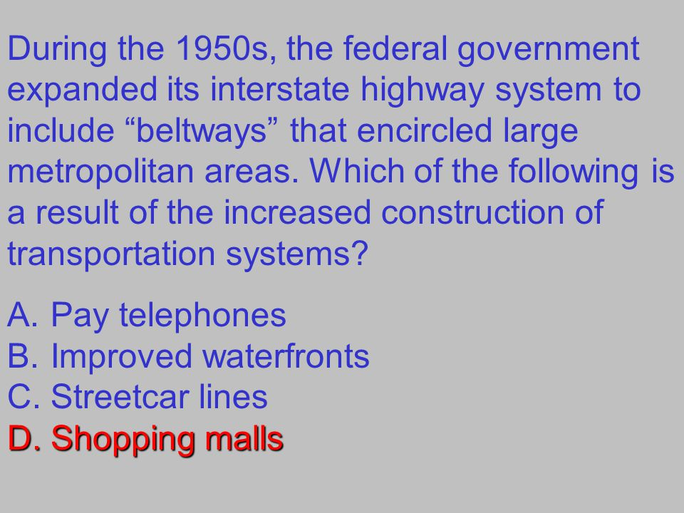 During the 1950s, the federal government expanded its interstate highway system to include beltways that encircled large metropolitan areas.
