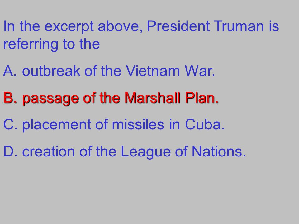 In the excerpt above, President Truman is referring to the A.outbreak of the Vietnam War.