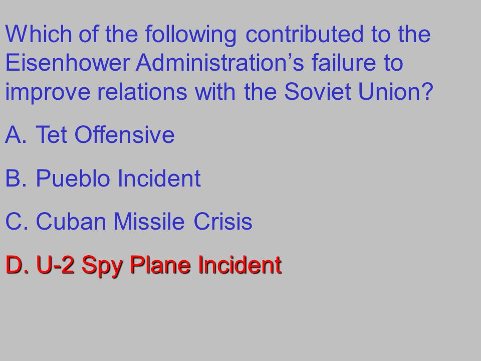 Which of the following contributed to the Eisenhower Administration's failure to improve relations with the Soviet Union.