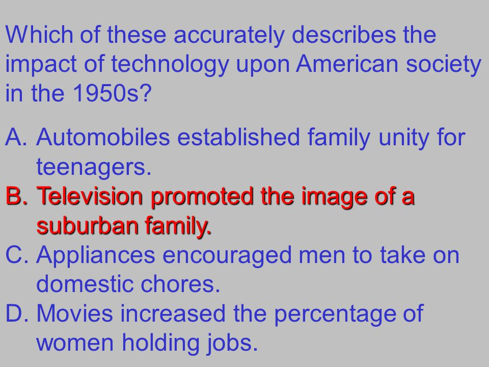 Which of these accurately describes the impact of technology upon American society in the 1950s.