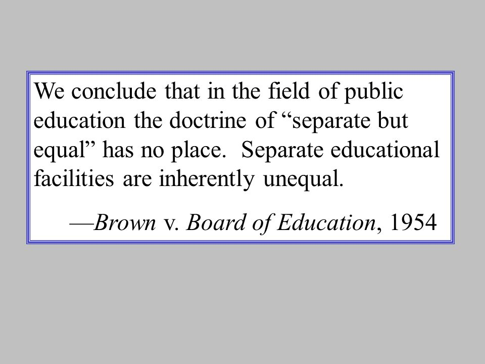 "We conclude that in the field of public education the doctrine of ""separate but equal"" has no place. Separate educational facilities are inherently un"