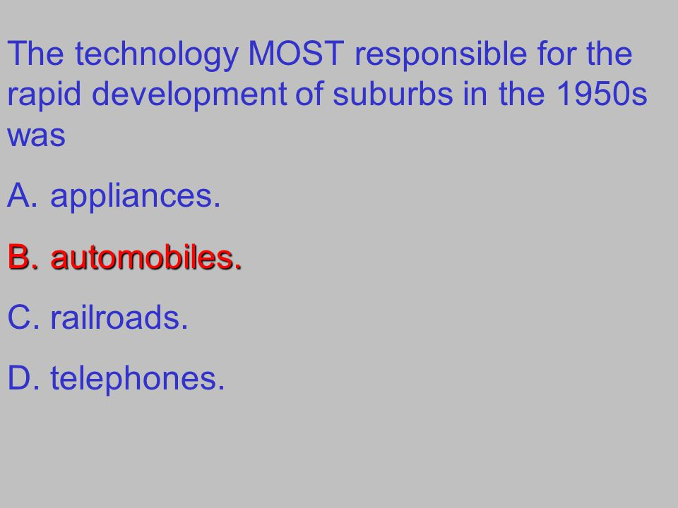 The technology MOST responsible for the rapid development of suburbs in the 1950s was A.appliances.
