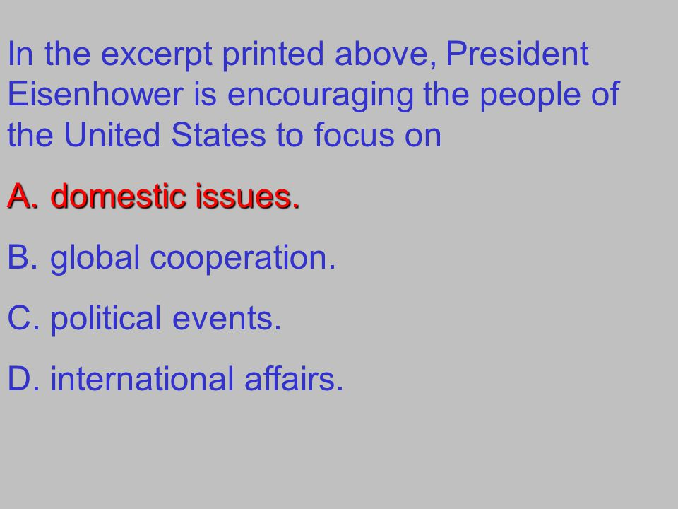 In the excerpt printed above, President Eisenhower is encouraging the people of the United States to focus on A.domestic issues. B.global cooperation.