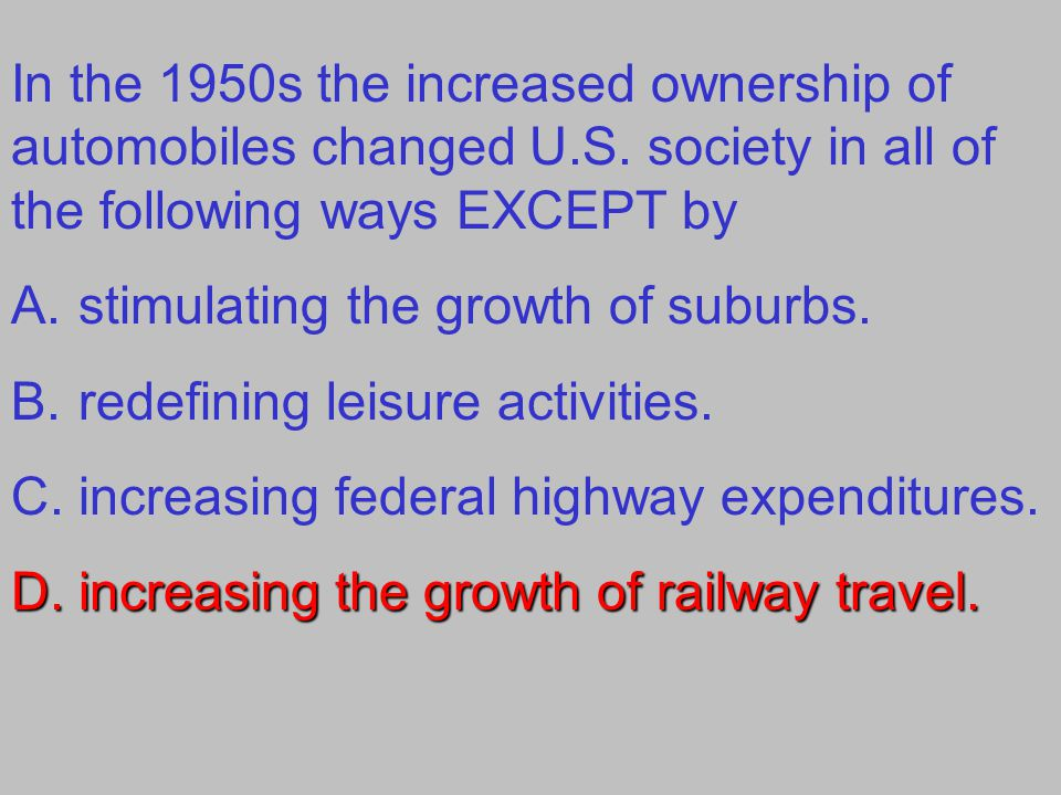 In the 1950s the increased ownership of automobiles changed U.S.