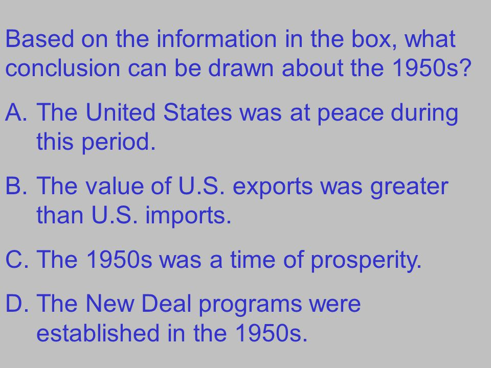 Based on the information in the box, what conclusion can be drawn about the 1950s? A.The United States was at peace during this period. B.The value of