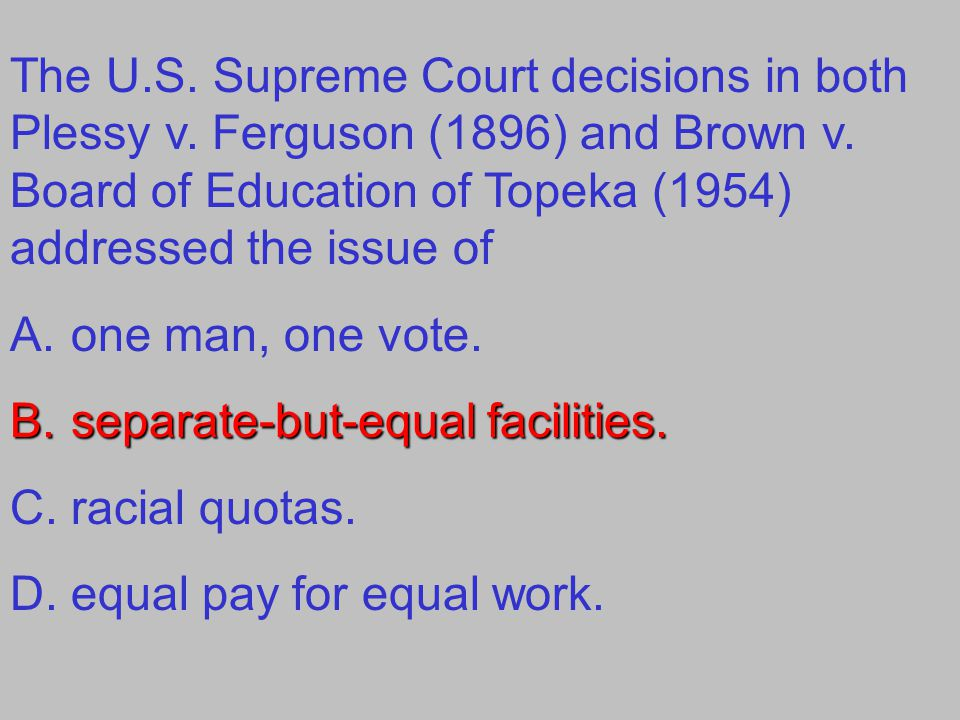 The U.S.Supreme Court decisions in both Plessy v.