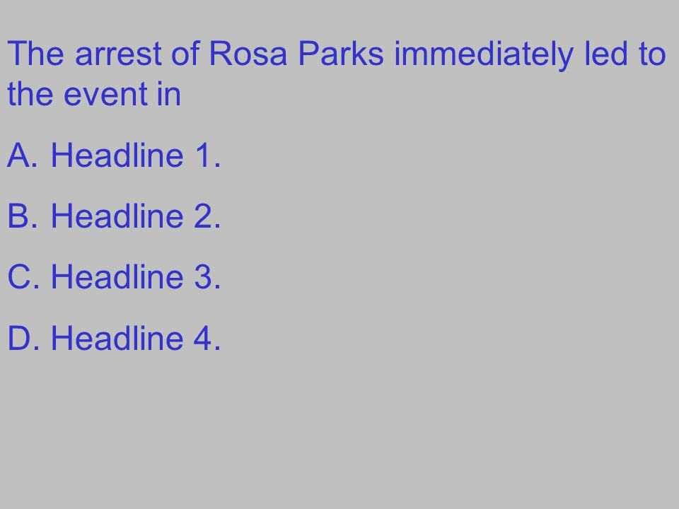 The arrest of Rosa Parks immediately led to the event in A.Headline 1. B.Headline 2. C.Headline 3. D.Headline 4.