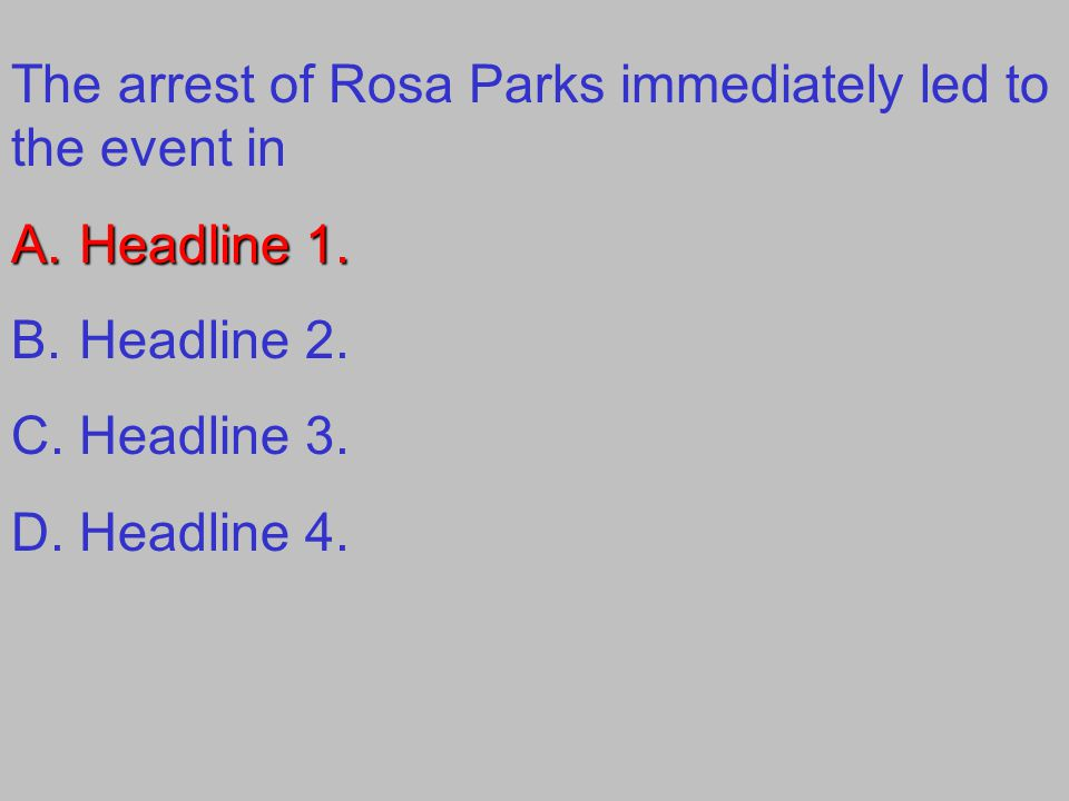 The arrest of Rosa Parks immediately led to the event in A.Headline 1.
