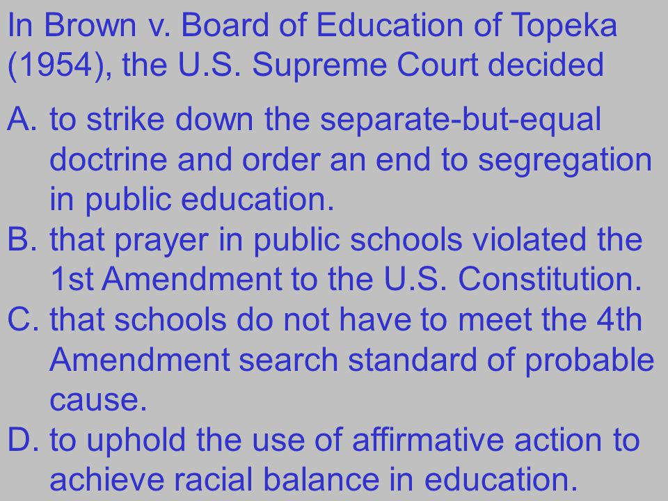 In Brown v.Board of Education of Topeka (1954), the U.S.