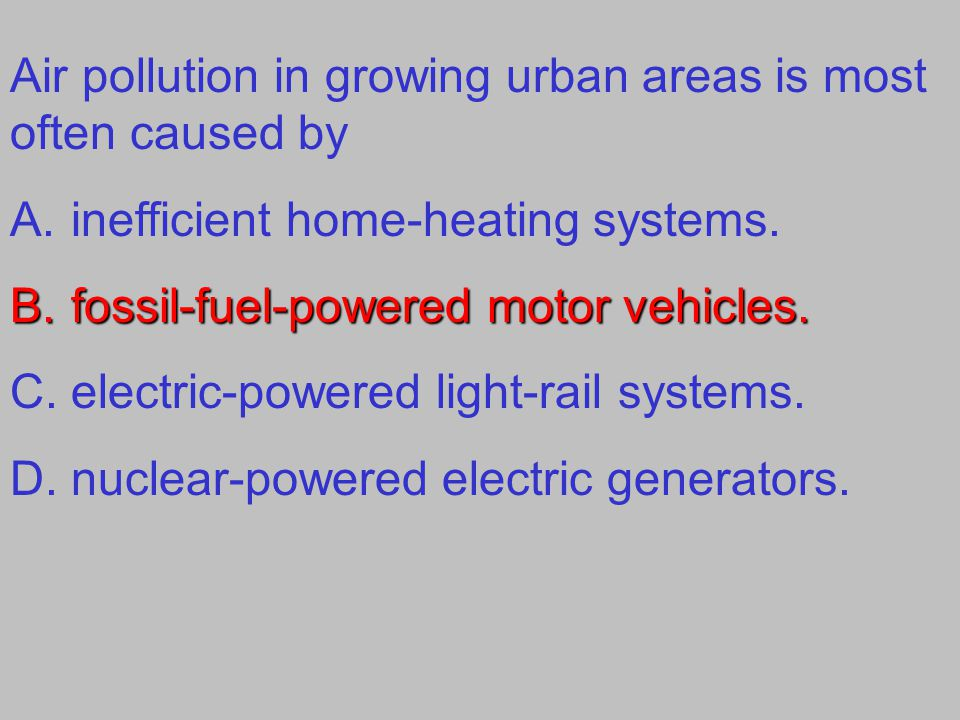Air pollution in growing urban areas is most often caused by A.inefficient home-heating systems.