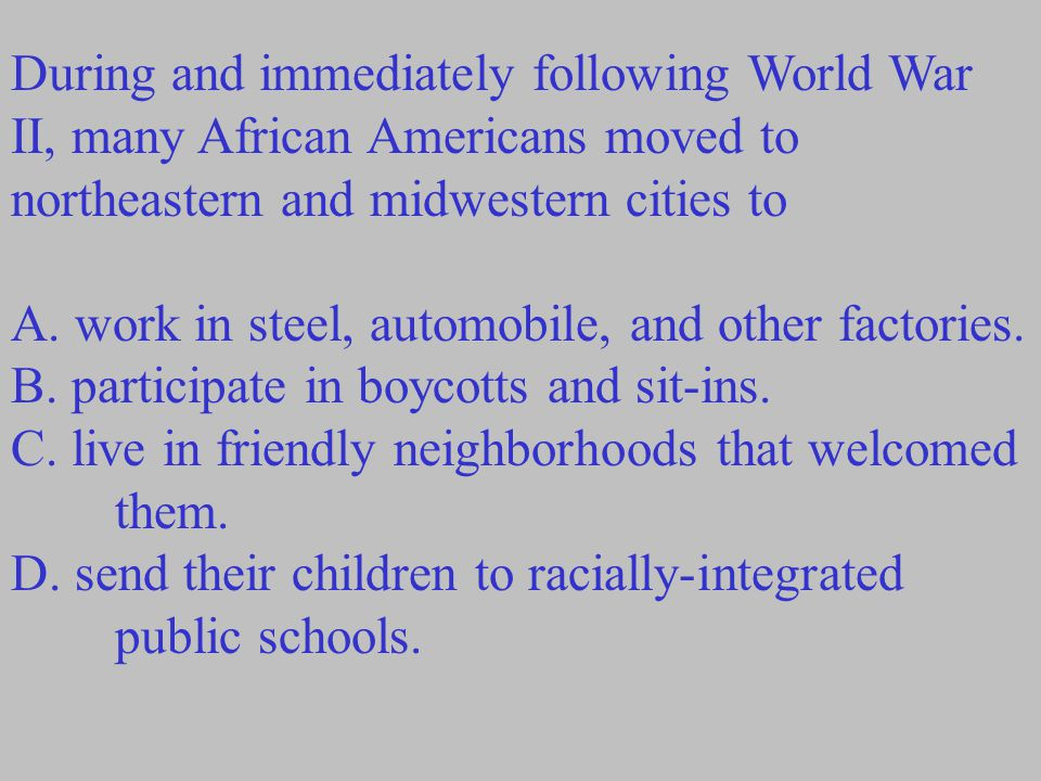 During and immediately following World War II, many African Americans moved to northeastern and midwestern cities to A.