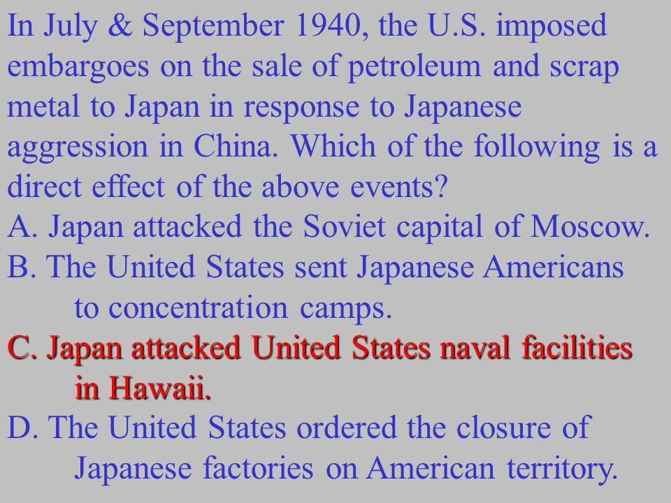 In July & September 1940, the U.S. imposed embargoes on the sale of petroleum and scrap metal to Japan in response to Japanese aggression in China. Wh
