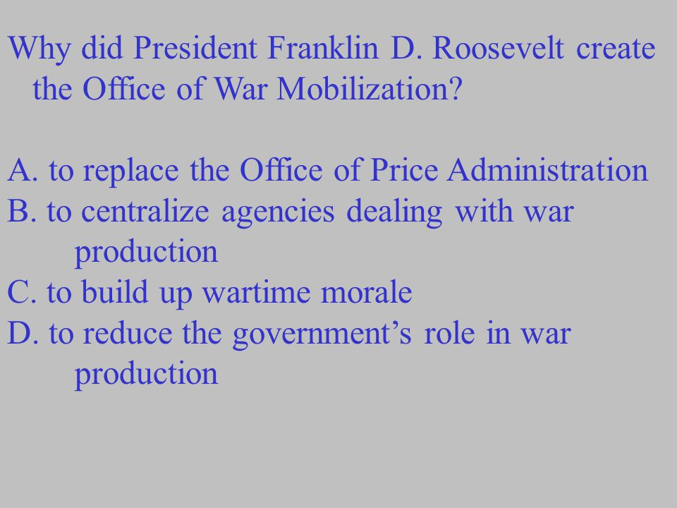 Why did President Franklin D.Roosevelt create the Office of War Mobilization.
