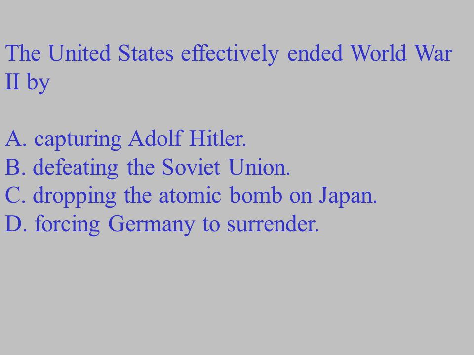 The United States effectively ended World War II by A.