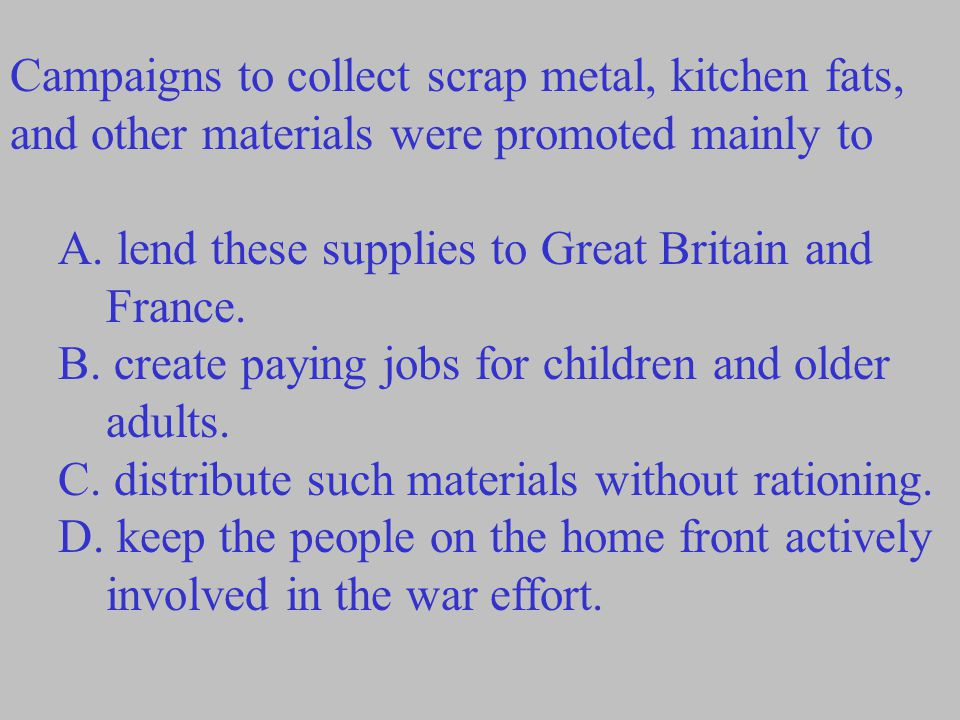 Campaigns to collect scrap metal, kitchen fats, and other materials were promoted mainly to A.
