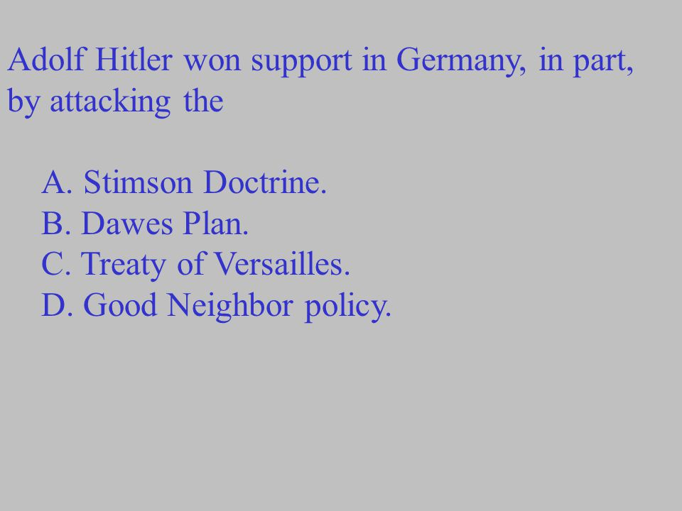 Adolf Hitler won support in Germany, in part, by attacking the A.