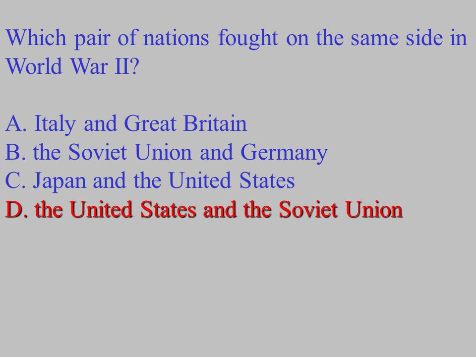 Which pair of nations fought on the same side in World War II.