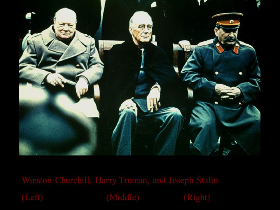 Winston Churchill, Harry Truman, and Joseph Stalin. (Left) (Middle) (Right)