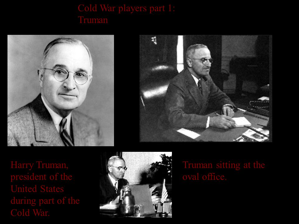 Cold War players part 1: Truman Harry Truman, president of the United States during part of the Cold War.