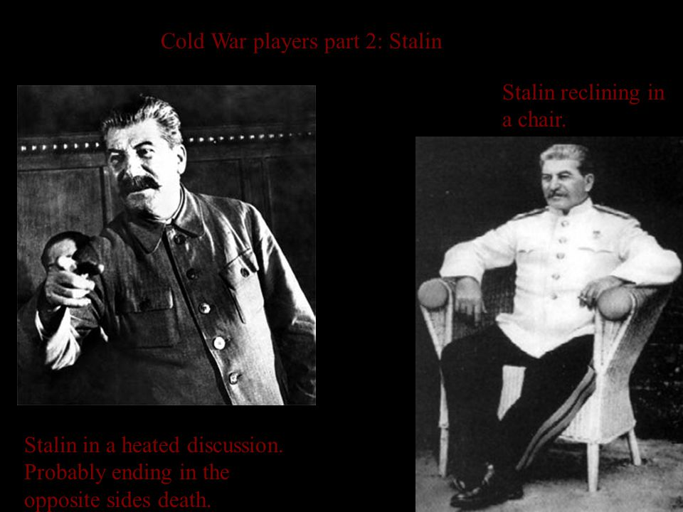 Cold War players part 2: Stalin Stalin in a heated discussion.