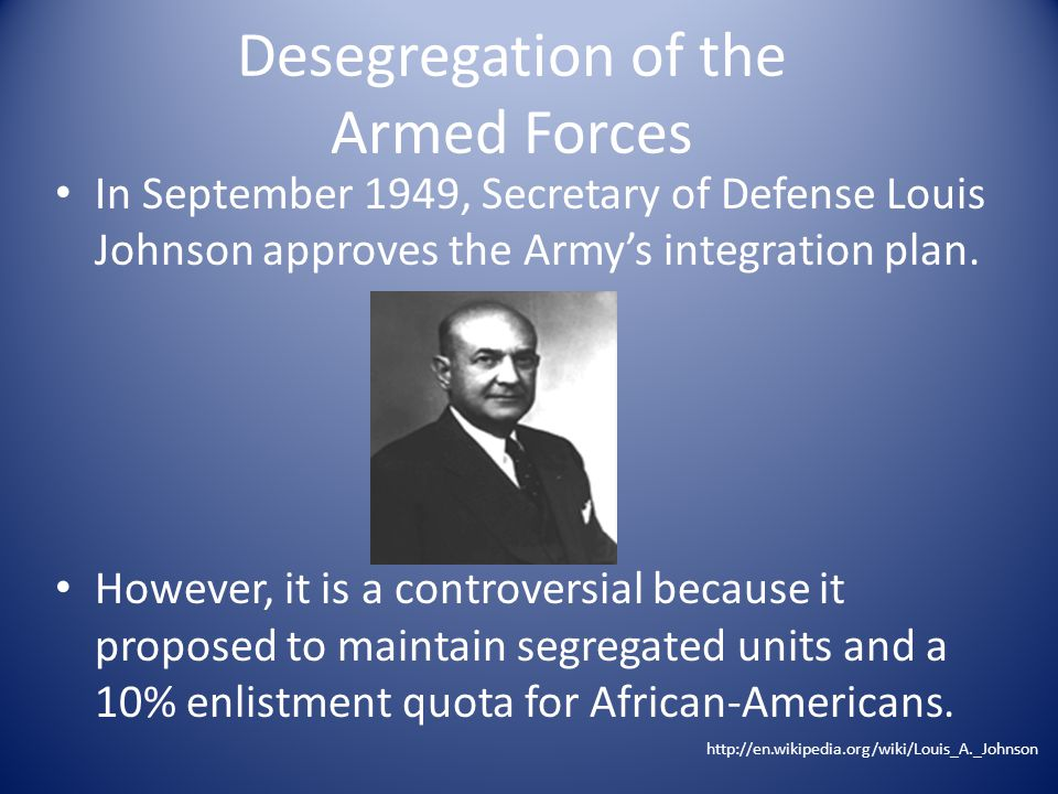 In September 1949, Secretary of Defense Louis Johnson approves the Army's integration plan.