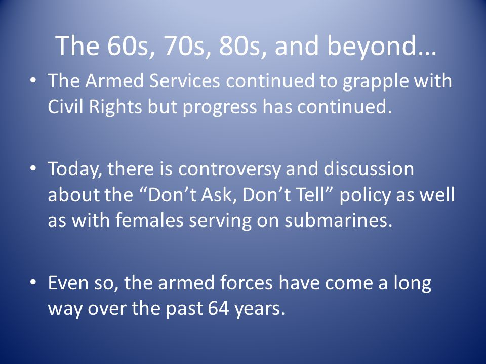 The 60s, 70s, 80s, and beyond… The Armed Services continued to grapple with Civil Rights but progress has continued.