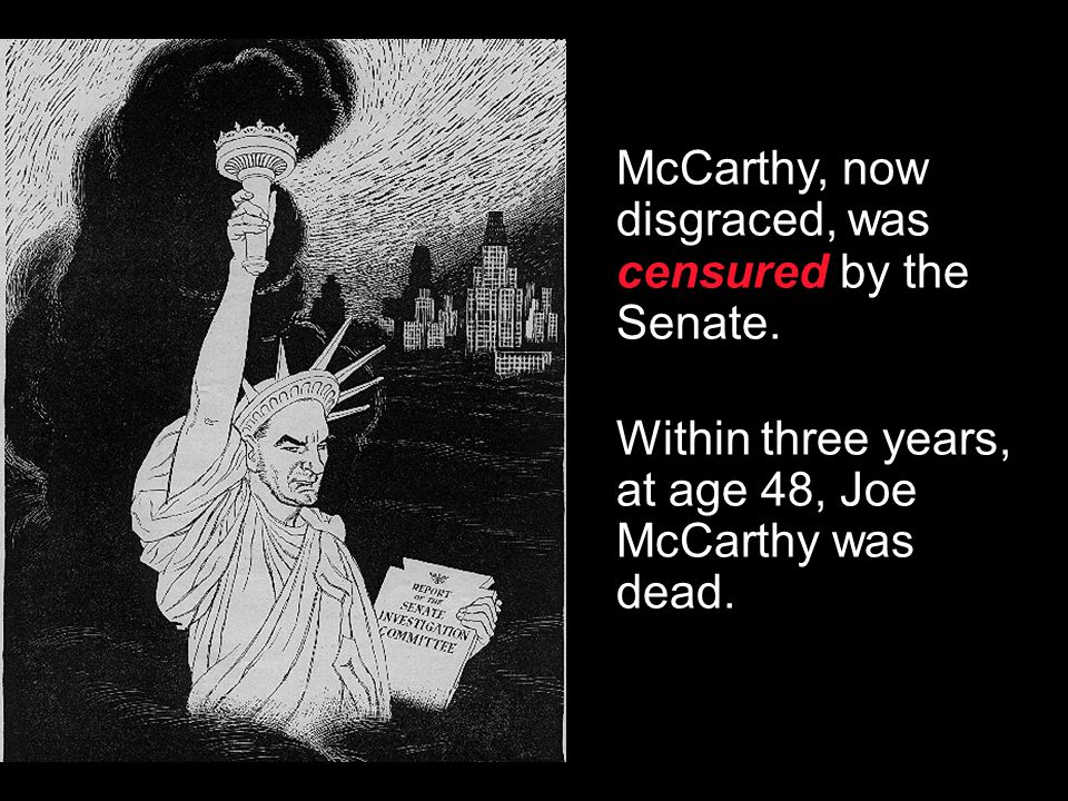 Section 3-18 In 1954 Americans watched televised Army- McCarthy hearings and saw how McCarthy attacked witnesses. His popularity faded. Finally, an ar