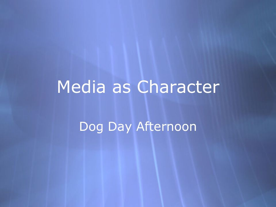 Media as Character Dog Day Afternoon