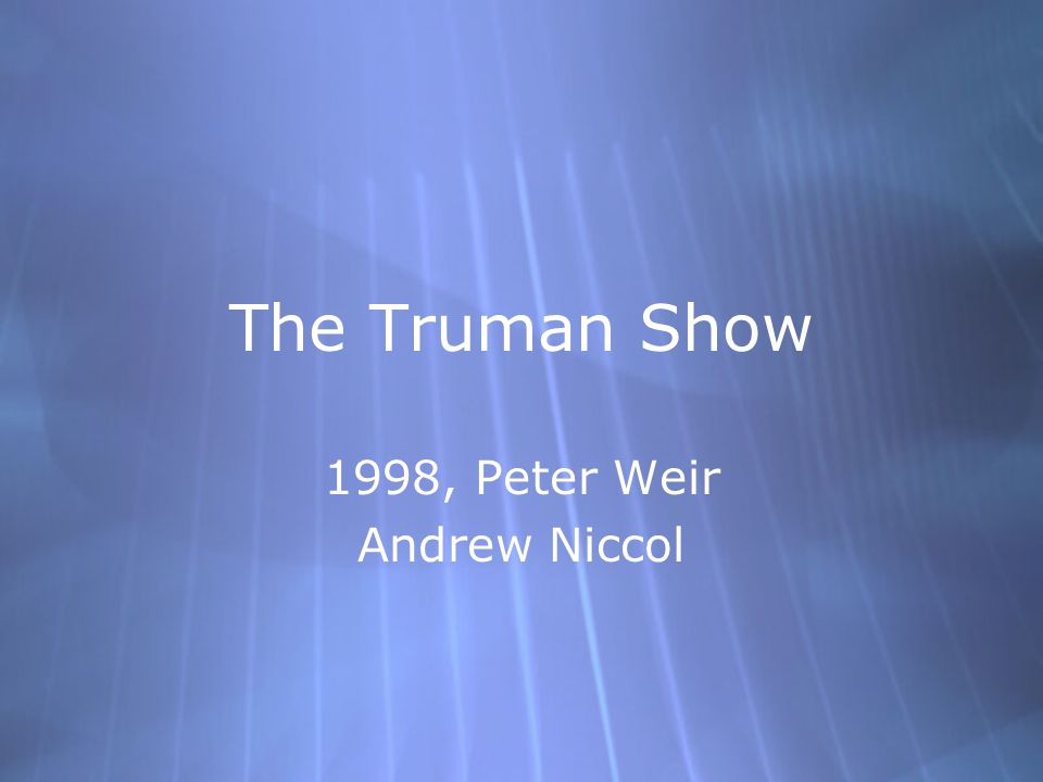 The Truman Show 1998, Peter Weir Andrew Niccol 1998, Peter Weir Andrew Niccol