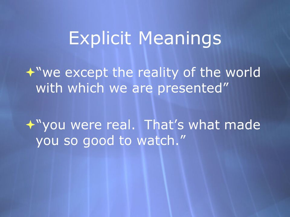 Explicit Meanings  we except the reality of the world with which we are presented  you were real.