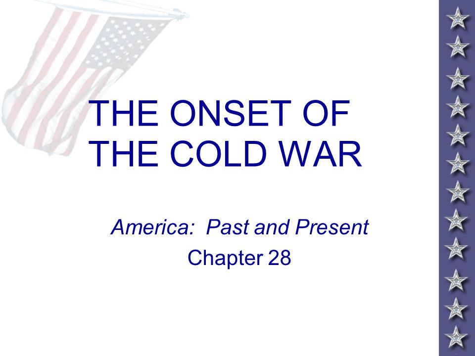 THE ONSET OF THE COLD WAR America: Past and Present Chapter 28
