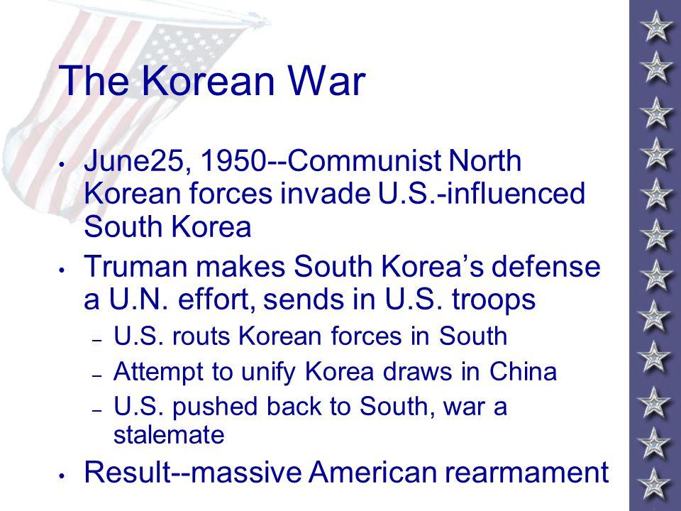 The Korean War June25, 1950--Communist North Korean forces invade U.S.-influenced South Korea Truman makes South Korea's defense a U.N.