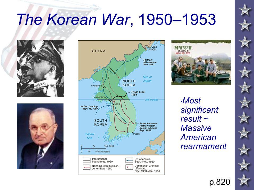The Korean War, 1950–1953 p.820 Most significant result ~ Massive American rearmament
