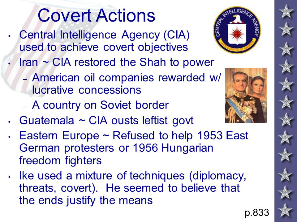 Covert Actions Central Intelligence Agency (CIA) used to achieve covert objectives Iran ~ CIA restored the Shah to power – American oil companies rewa