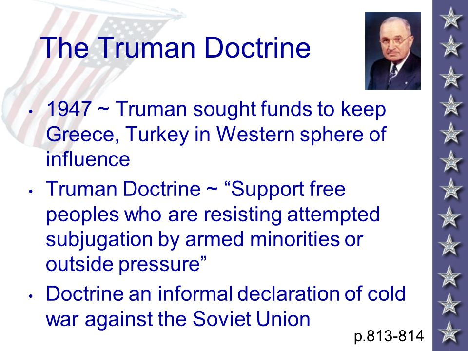 """The Truman Doctrine 1947 ~ Truman sought funds to keep Greece, Turkey in Western sphere of influence Truman Doctrine ~ """"Support free peoples who are r"""