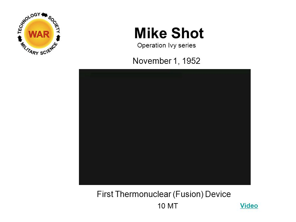 Mike Shot Operation Ivy series November 1, 1952 Video First Thermonuclear (Fusion) Device 10 MT