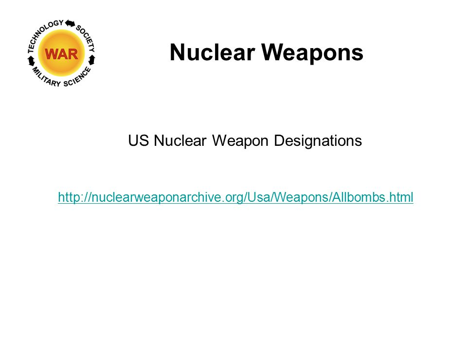 Nuclear Weapons US Nuclear Weapon Designations http://nuclearweaponarchive.org/Usa/Weapons/Allbombs.html
