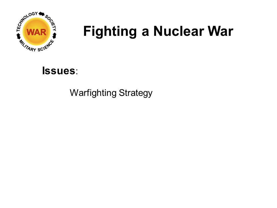 Fighting a Nuclear War Issues : Warfighting Strategy