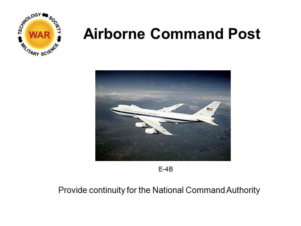 Airborne Command Post E-4B Provide continuity for the National Command Authority