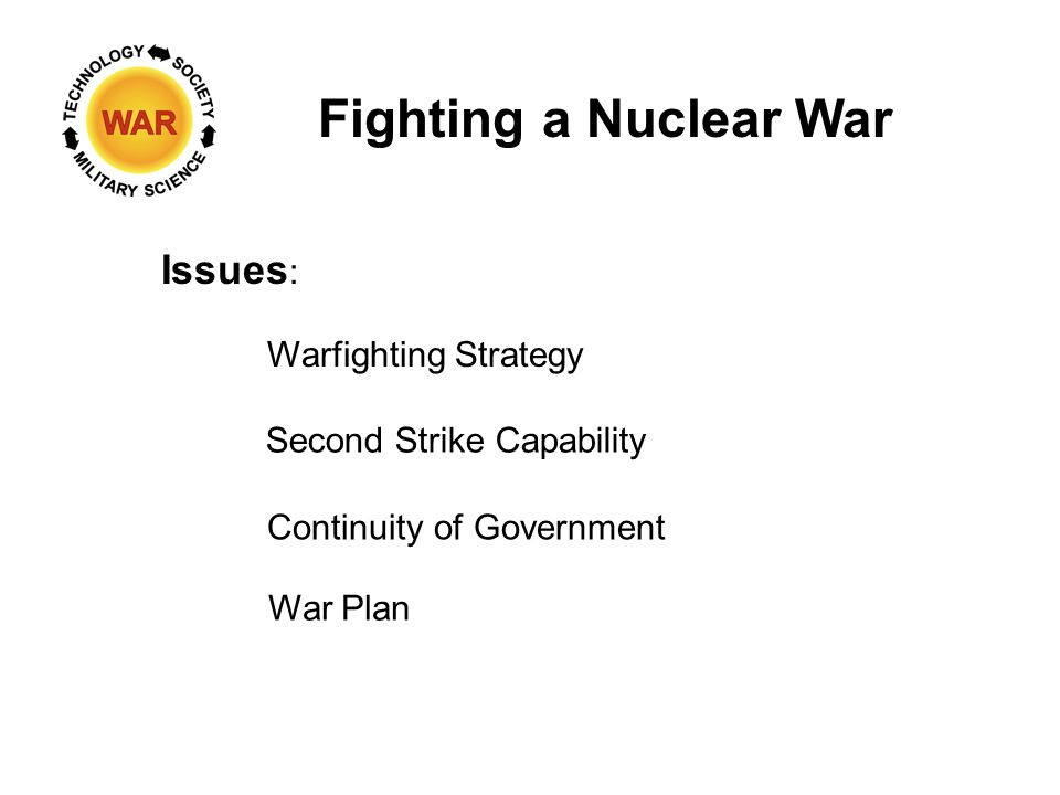 Fighting a Nuclear War Issues : Warfighting Strategy Second Strike Capability Continuity of Government War Plan