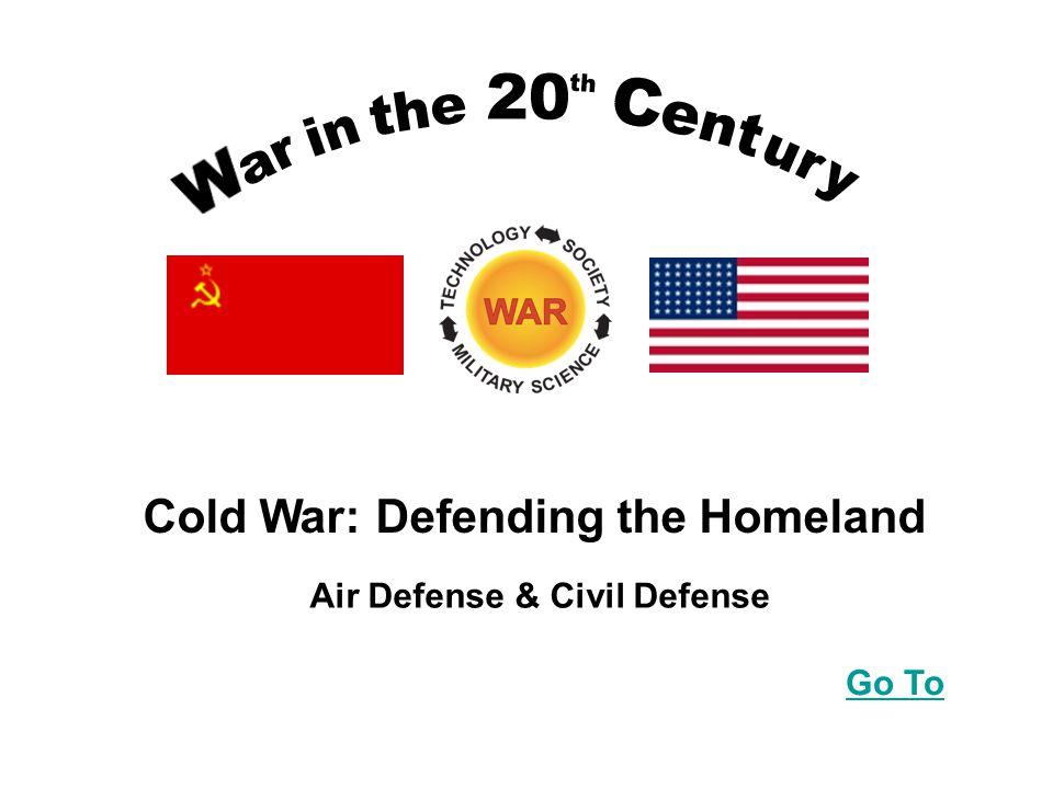 Cold War: Defending the Homeland Go To Air Defense & Civil Defense