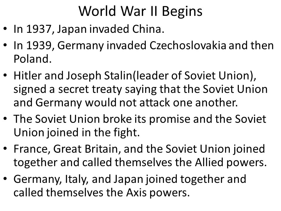World War II Begins In 1937, Japan invaded China. In 1939, Germany invaded Czechoslovakia and then Poland. Hitler and Joseph Stalin(leader of Soviet U