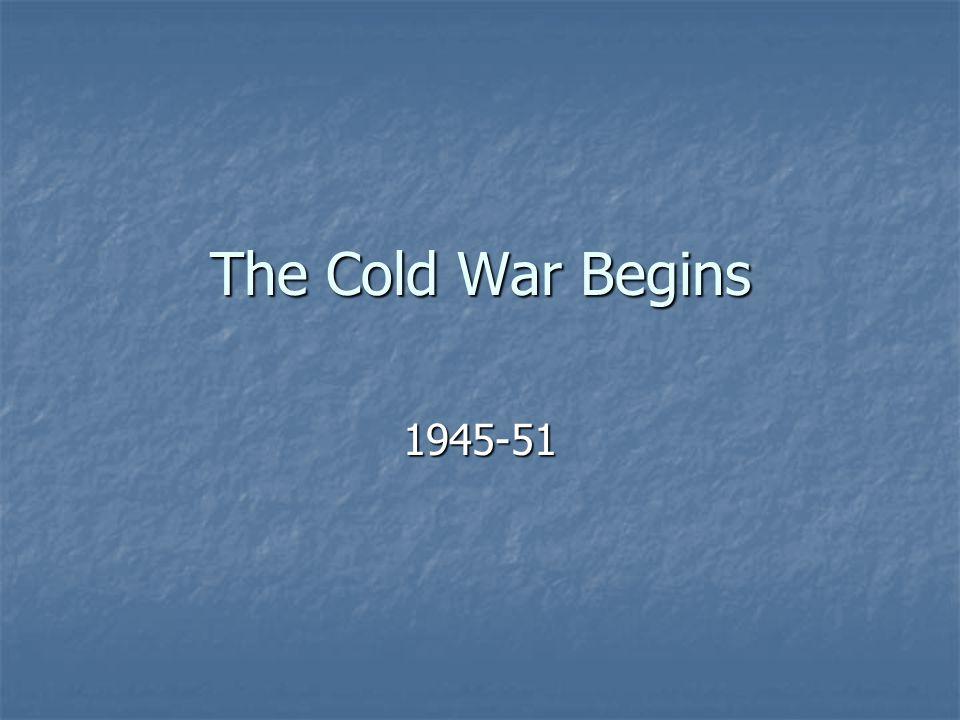 The Cold War Begins 1945-51