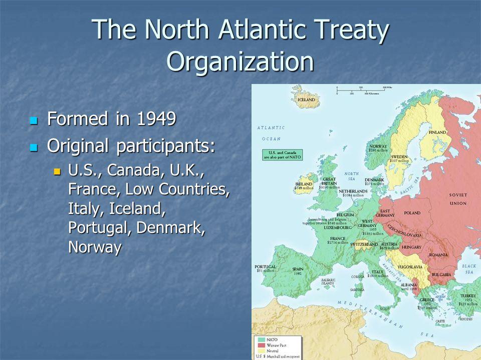 The North Atlantic Treaty Organization Formed in 1949 Formed in 1949 Original participants: Original participants: U.S., Canada, U.K., France, Low Cou