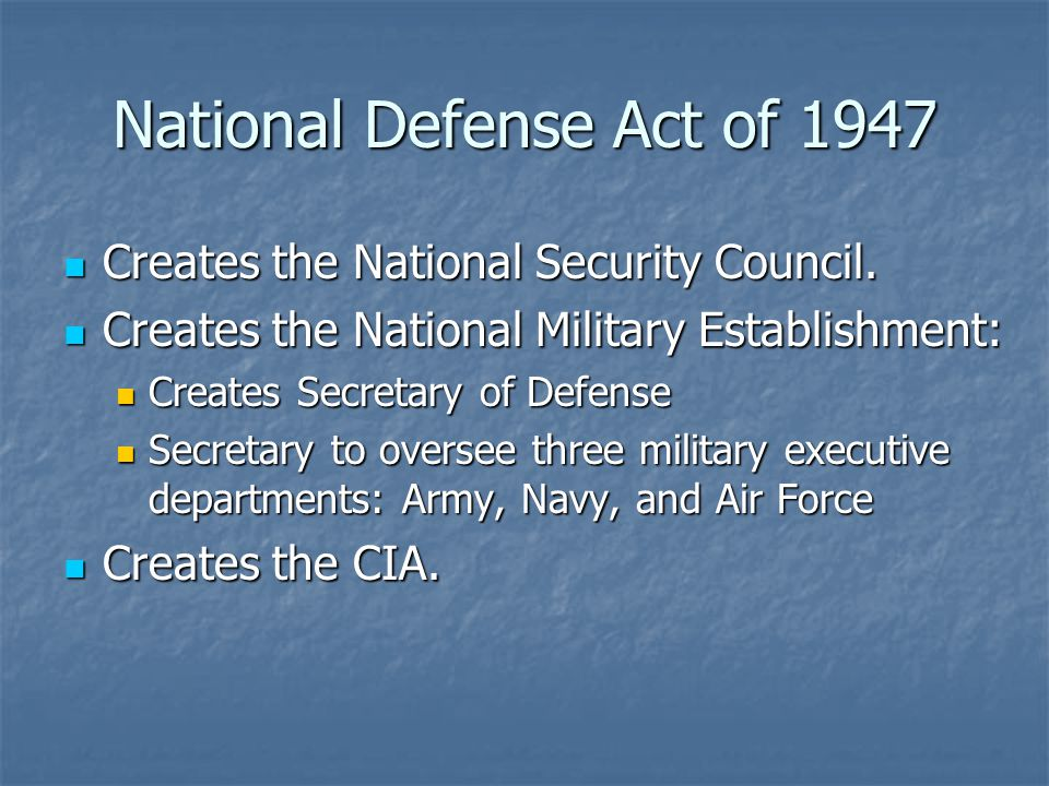 National Defense Act of 1947 Creates the National Security Council.